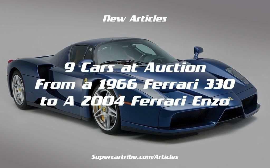 9 Cars at Auction – From a 1966 Ferrari 330 to a 2004 Ferrari Enzo