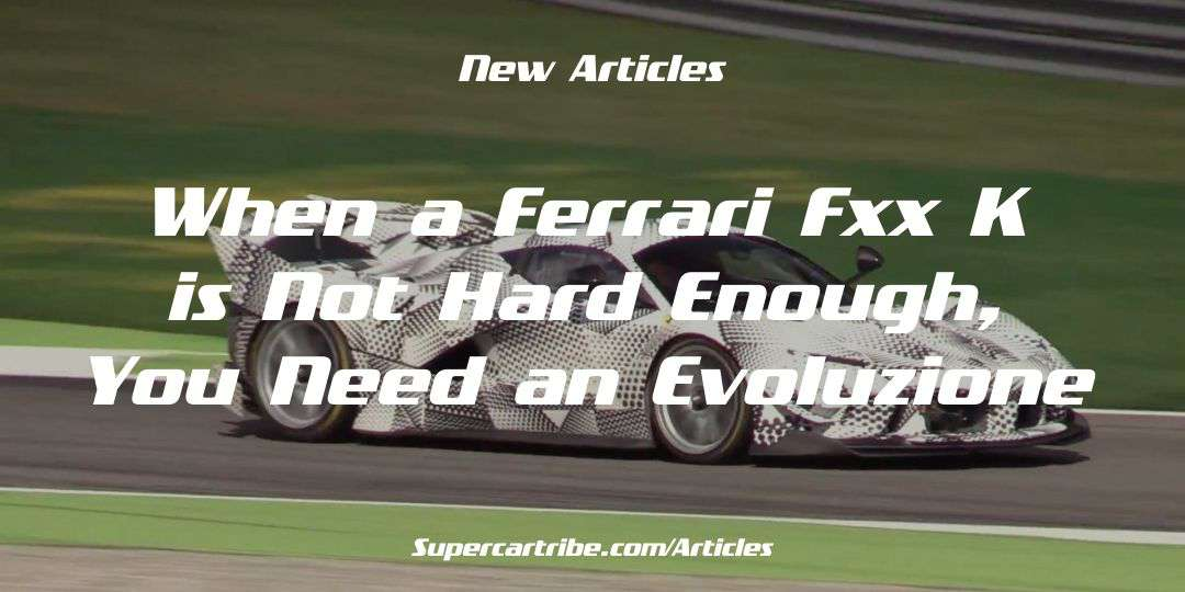 When a Ferrari FXX K is not hard enough, you need an Evoluzione
