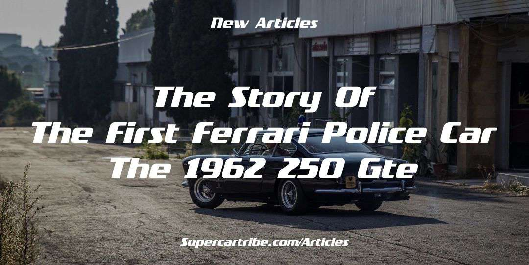 The story of the first Ferrari Police Car – The 1962 250 GTE