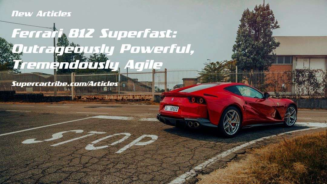 Ferrari 812 Superfast: Outrageously Powerful, Tremendously Agile