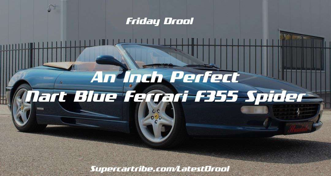 Friday Drool – An inch perfect Nart Blue Ferrari F355 Spider