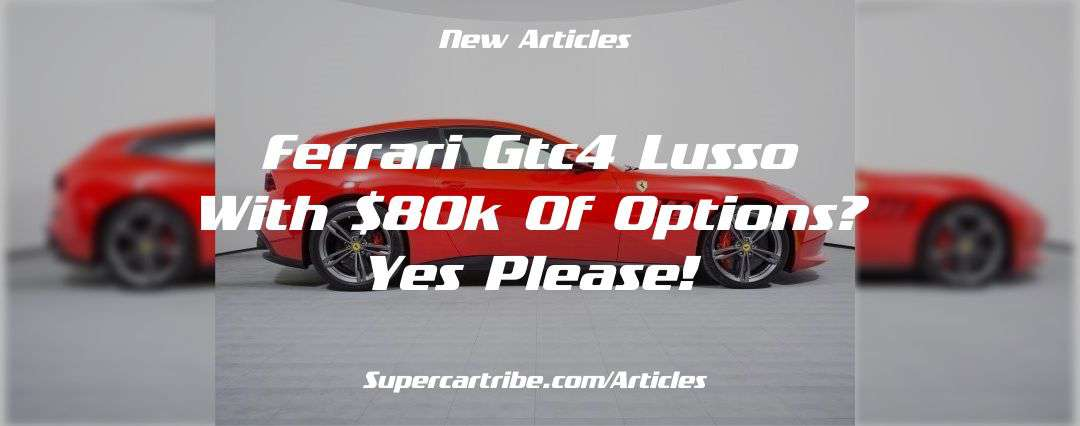 Ferrari GTC4 Lusso with $80K of options? Yes please!