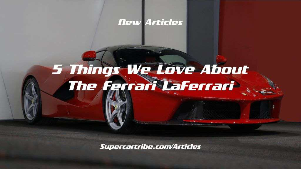 5 things we love about the ferrari laferrari. Black Bedroom Furniture Sets. Home Design Ideas