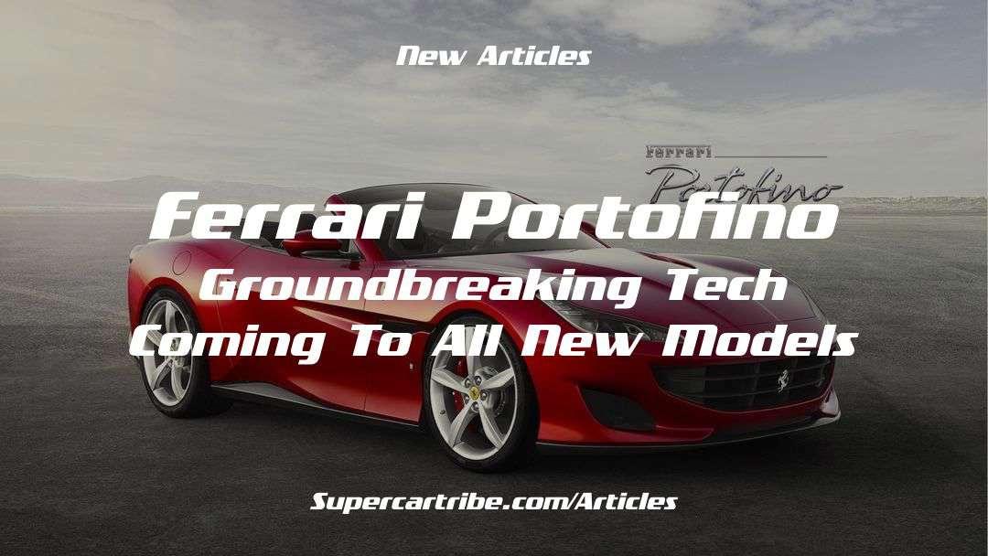 Ferrari Portofino groundbreaking tech coming to all new models