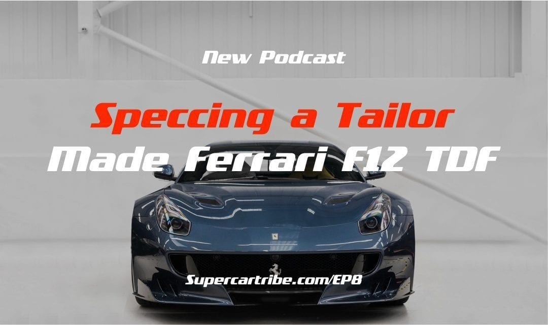 Episode 08 – Speccing a Tailor Made Ferrari F12 TDF
