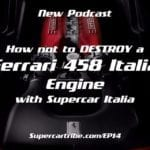 Episode 14 – How not to destroy a Ferrari 458 Italia Engine with Supercar Italia