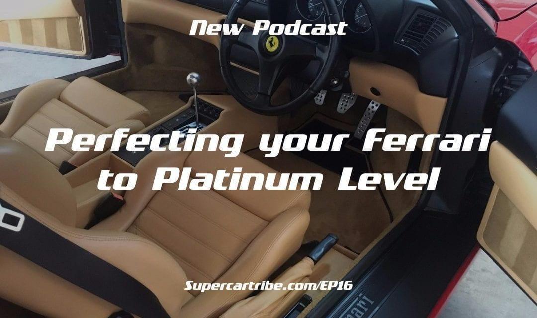 Episode 16 – Perfecting your Ferrari to Platinum Level