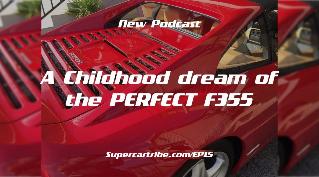 Episode 15 – A Childhood Dream for the PERFECT Ferrari F355