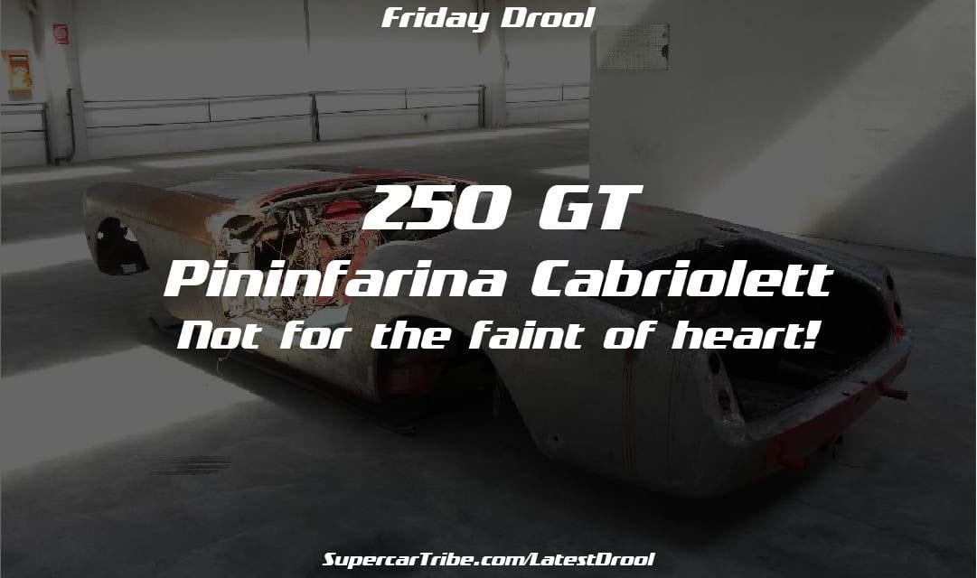 Friday Drool – 250 GT Pininfarina Cabriolet – Not for the faint of heart!