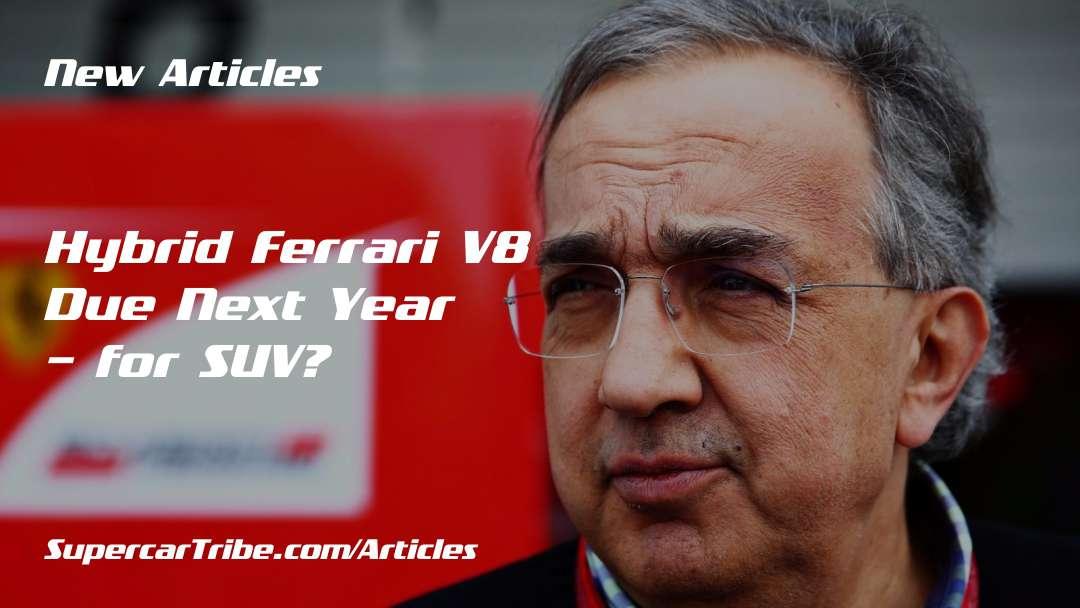 Hybrid Ferrari V8 Due Next Year – for SUV?