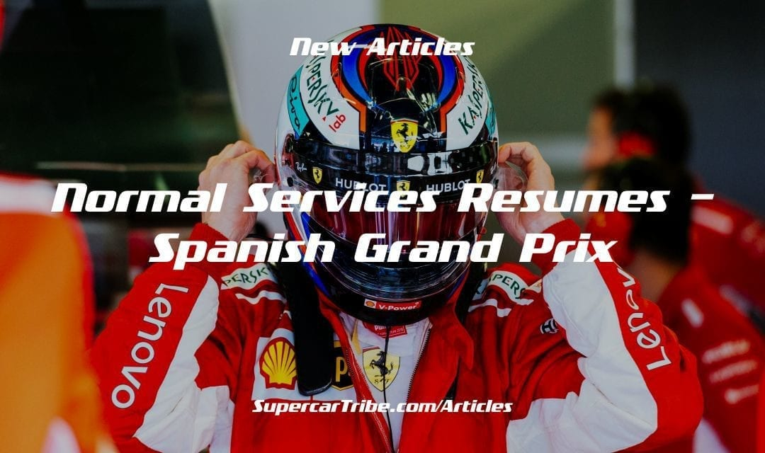 Normal Services Resumes – Spanish Grand Prix