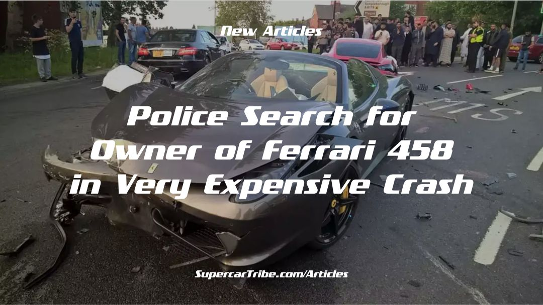 Police Search for Owner of Ferrari 458 in Very Expensive Crash
