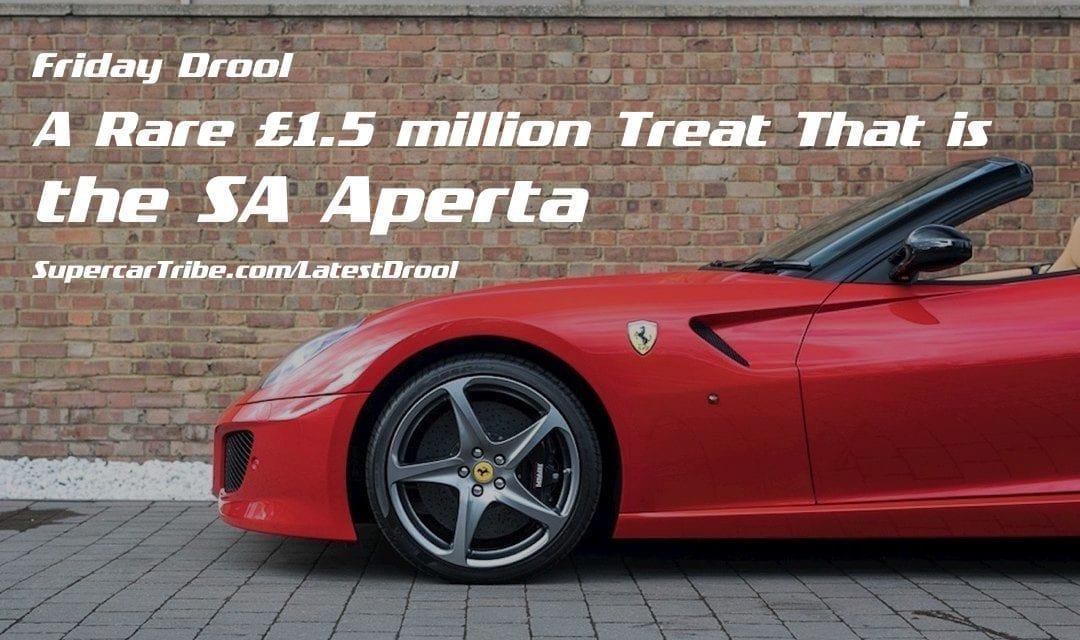 Friday Drool – A Rare £1.5 million Treat That is the SA Aperta
