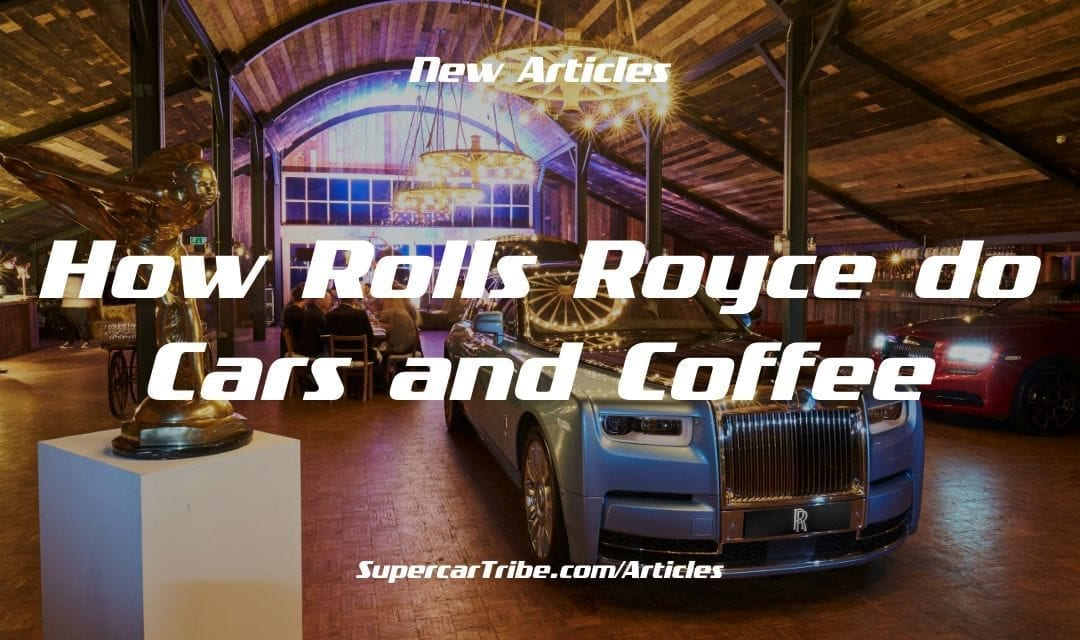 How Rolls Royce do Cars and Coffee