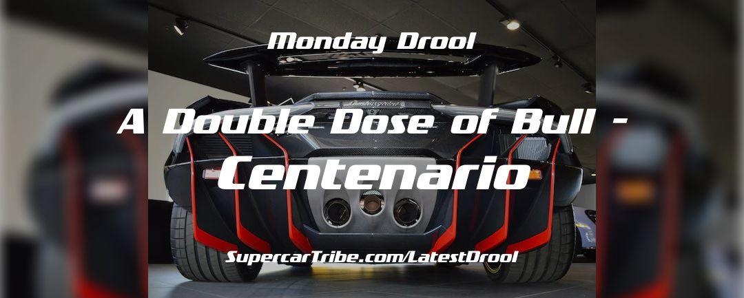 Monday Drool – A Double Dose of Bull – Centenario