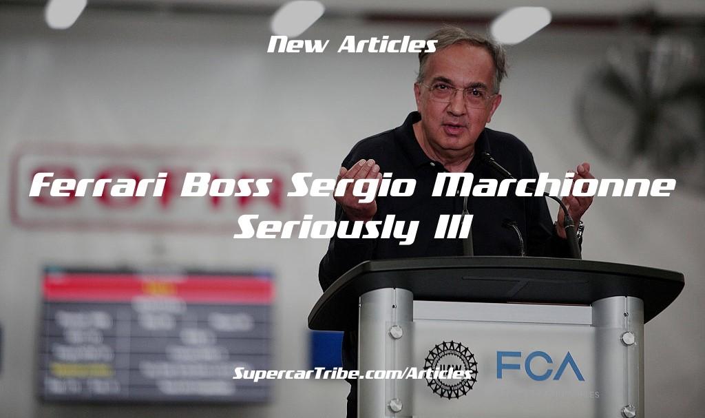 Ferrari Boss Sergio Marchionne Seriously Ill
