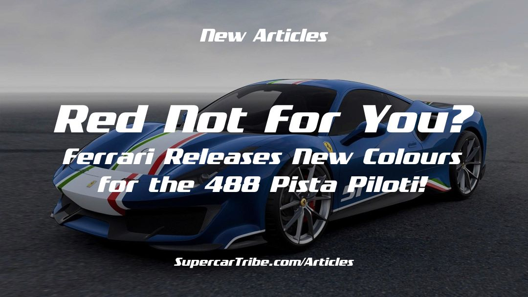 Red Not For You? Ferrari Releases New Colours for the 488 Pista Piloti!
