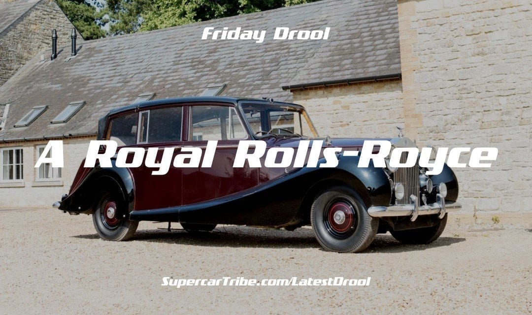 Friday Drool – A Royal Rolls-Royce