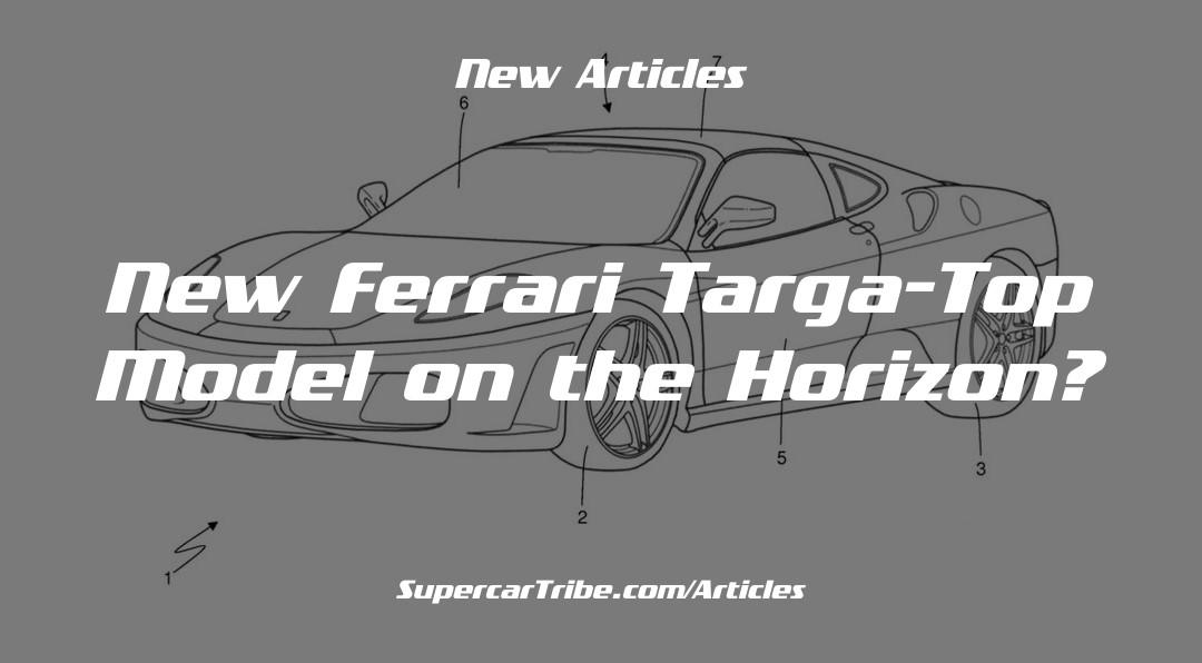New Ferrari Targa-Top Model on the Horizon?